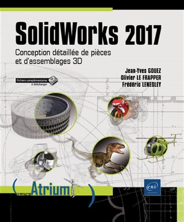 SolidWorks 2017 : Conception détaillée de pièces et d'assemblages 3D
