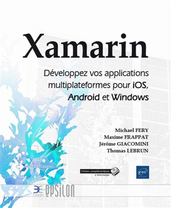 Xamarin - Développez vos applications multiplateformes pour iOS, Android et Windows