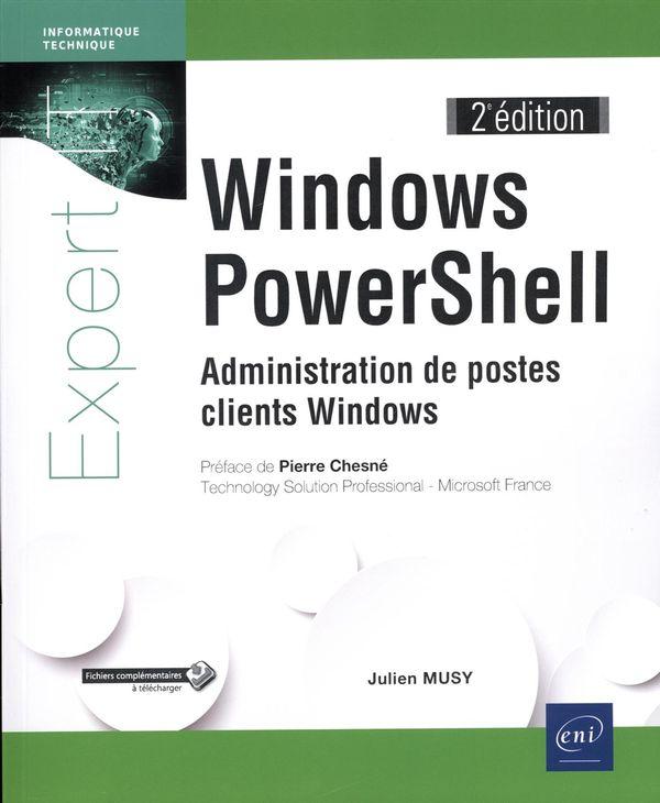 Windows PowerShell : Administration de postes clients Windows 2e édition