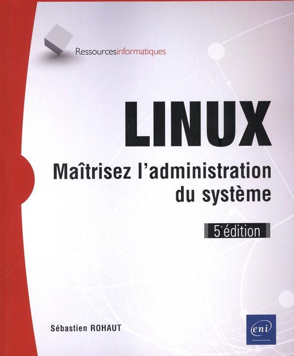 LINUX - Maîtrisez l'administration du système 5e édition