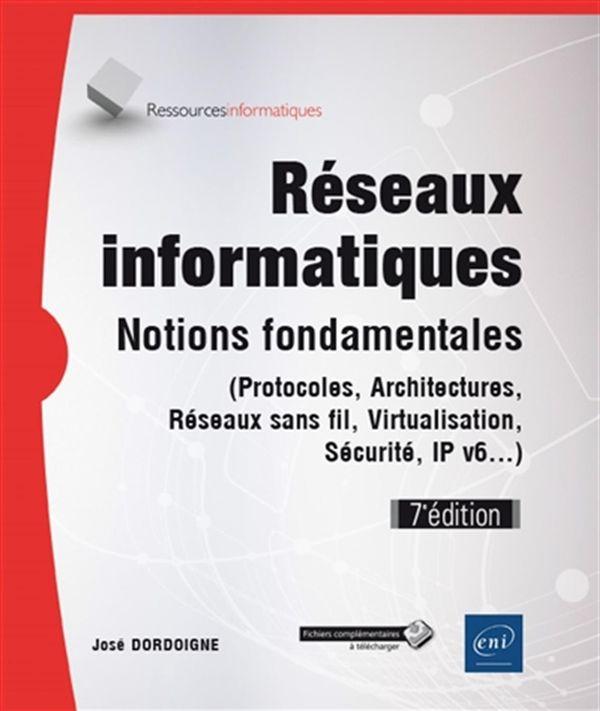 Réseaux informatiques - Notions fondamentales - 7e édition