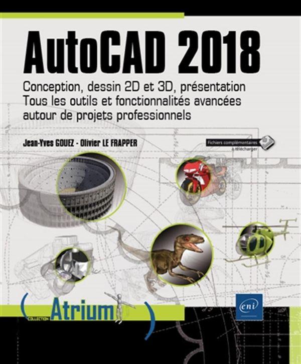 AutoCAD 2018 : Conception, dessin 2D et 3D, présentation : Tous les outils et fonctionnalités...