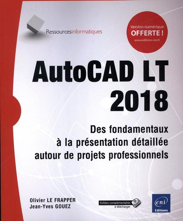 AutoCAD LT 2018 : Des fondamentaux à la présentation détaillée autour de projets professionnels