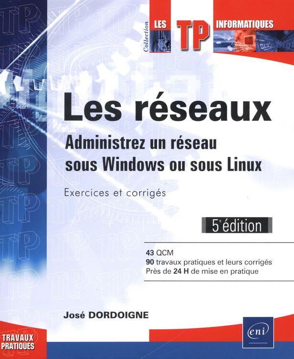 Les réseaux : Administrez un réseau sous Windows ou sous Linux - 5e édition
