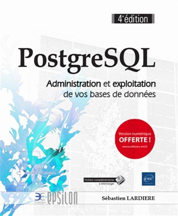 PostgreSQL - Administration et exploitation de vos bases de données 4e édition