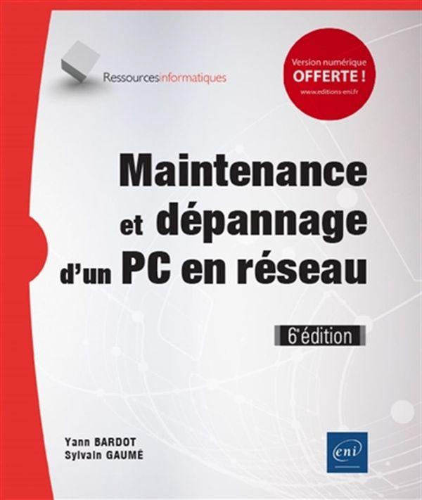 Maintenance et dépannage d'un PC en réseau 6e édition