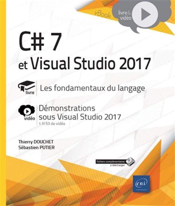 C# 7 et Visual Studio 2017  Les fondamentaux du langage