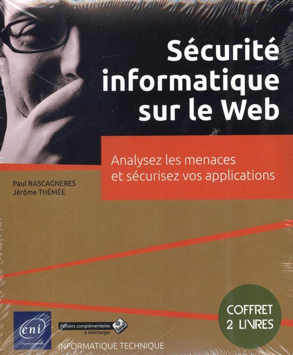Sécurité informatique sur le Web : Analysez les menaces et sécurisez vos applications