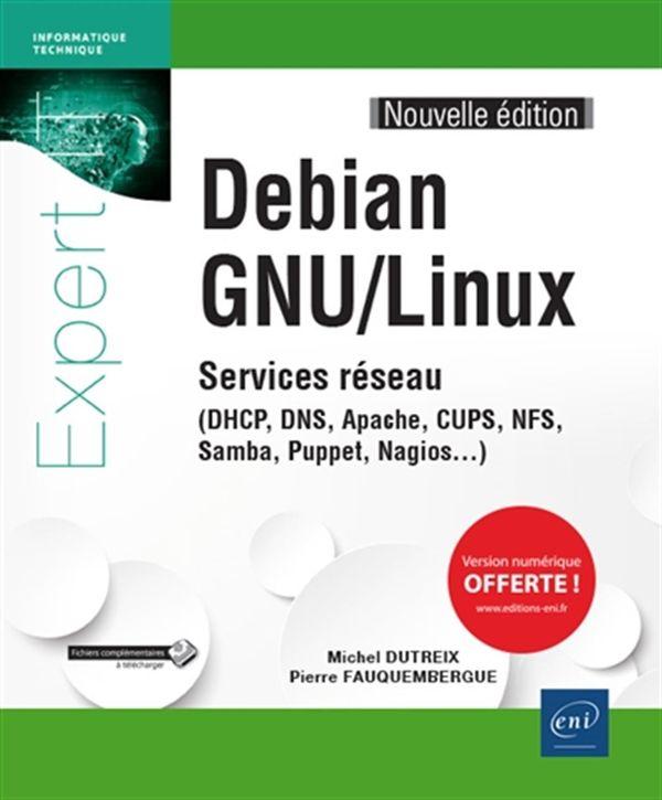 Debian GNU/Linux : Services réseau-DHCP, DNS, Apache, CUPS, NFS, Samba, Puppet, Nagios...2e édition