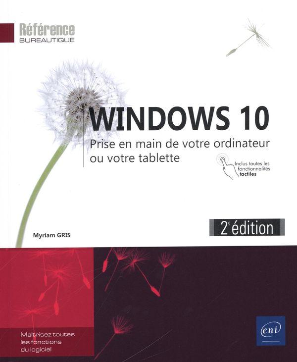 Windows 10 : Prise en main de votre ordinateur ou votre tablette : 2e édition