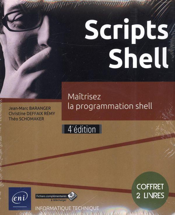 Scripts Shell : Maîtrisez la programmation shell 4e édition