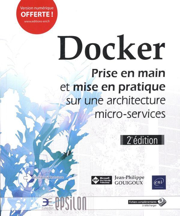 Docker : Prise en main et mise en pratique sur une architecture micro-services :  2e édition