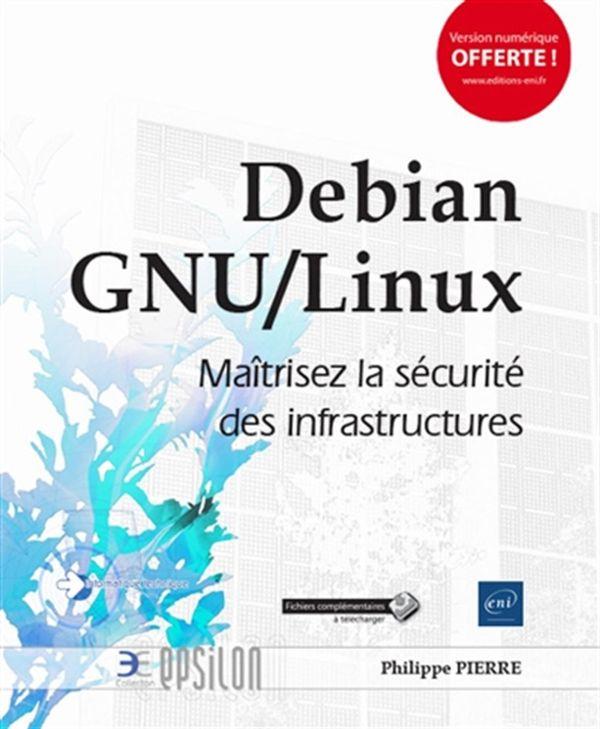 Debian GNU/Linux - Maîtrisez la sécurité des infrastructures