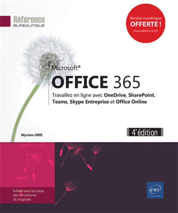 Office 365 : Travaillez en ligne avec OneDrive, SharePoint, Teams, Skype Entreprise... 4e édition