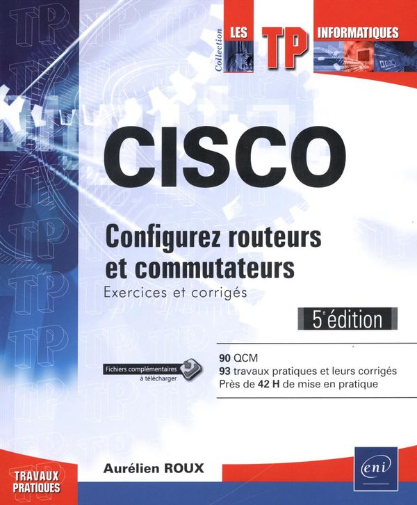 CISCO - Configurez routeurs et commutateurs... 5e édition