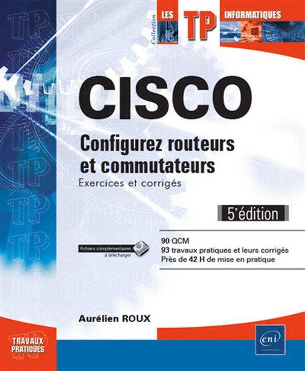CISCO - Configurez routeurs et commutateurs... 5e édition