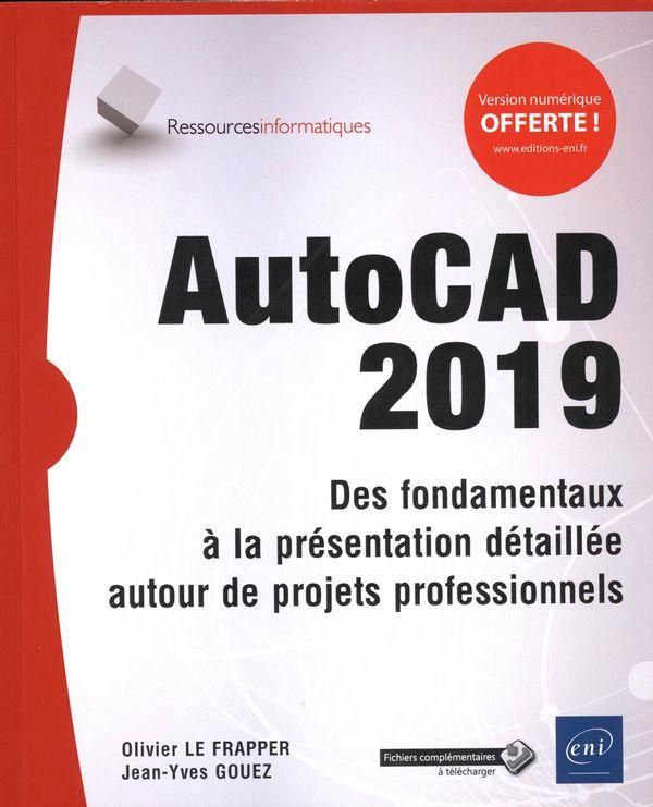 AutoCAD 2019 - Des fondamentaux à la présentation détaillée autour de projets professionnels