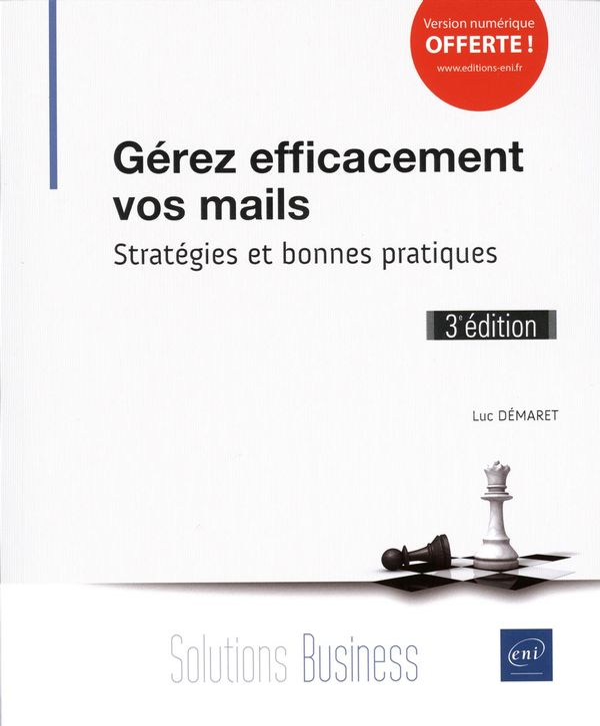 Gérez efficacement vos mails - Stratégies. et bonnes pratiques 3e édition