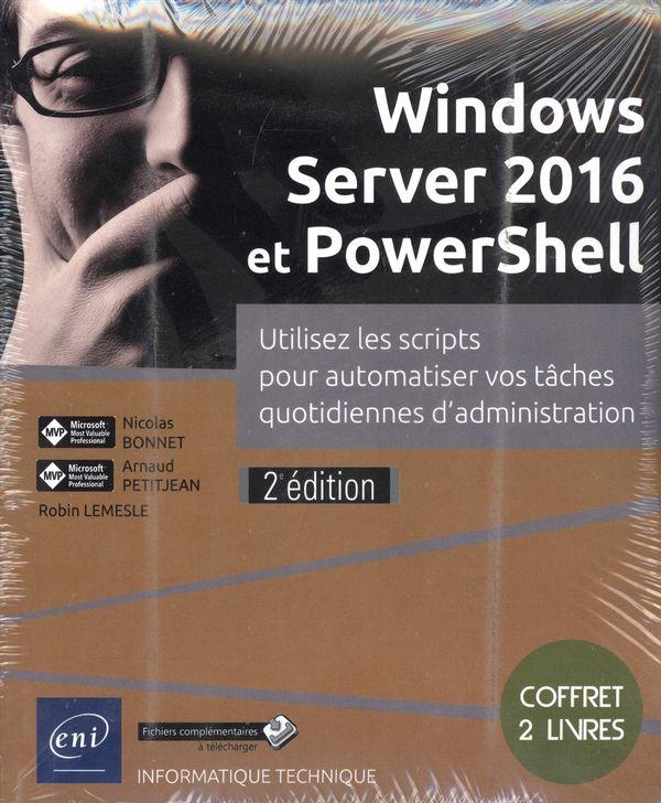 Windows Server 2016 et PowerShell - Utilisez les scripts pour automatiser vos tâches quotidiennes...