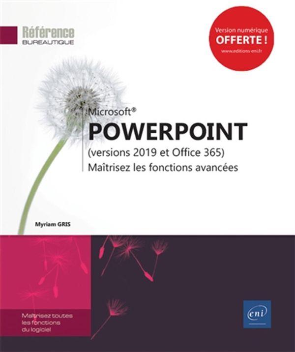 Powerpoint : (versions 2019 et Office 365), maîtrisez les fonctions avancées
