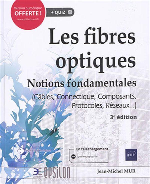 Les fibres optiques  - Notions fondamentales 3e édition