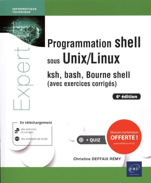 Programmation shell sous Unix/Linux (avec exercices corrigés) 6e édition