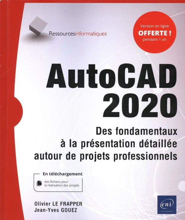 AutoCAD 2020 - Des fondamentaux à la présentation détaillée autour de projets professionnels