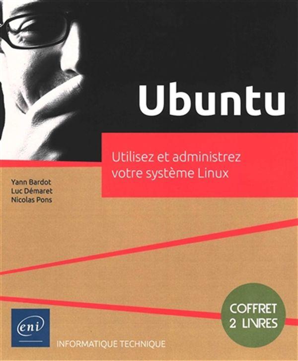 Ubuntu - Utilisez et administrez votre système Linux