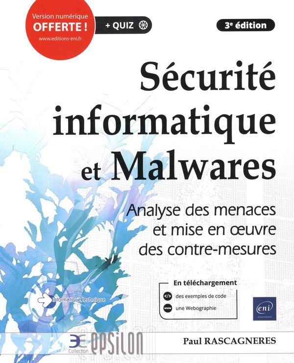 Sécurité informatique et Malwares - Analyse des menaces et mise en oeuvre des contre- mesures 3e édi