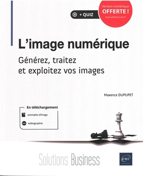 L'image numérique - Générez, traitez et exploitez vos images