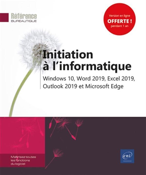 Initiation à l'informatique : Windows 10, Word 2019, Excel 2019, Outlook 2019 et Microsoft edge
