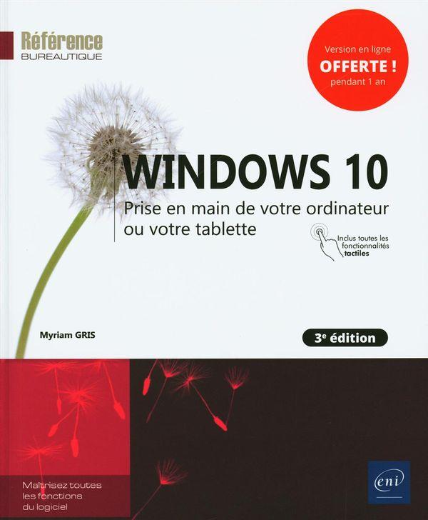 Windows 10 : Prise en main de votre ordinateur ou votre tablette 3e édi