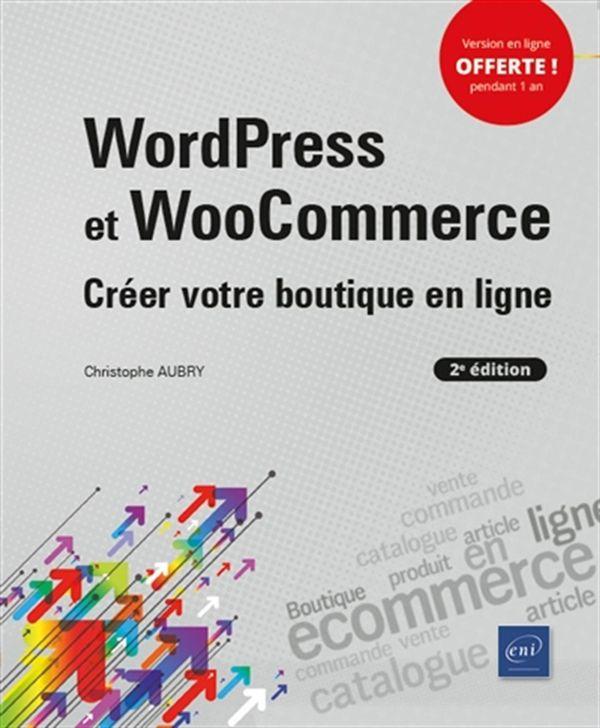 WordPress et WooCommerce - Créer votre boutique en ligne 2e édition