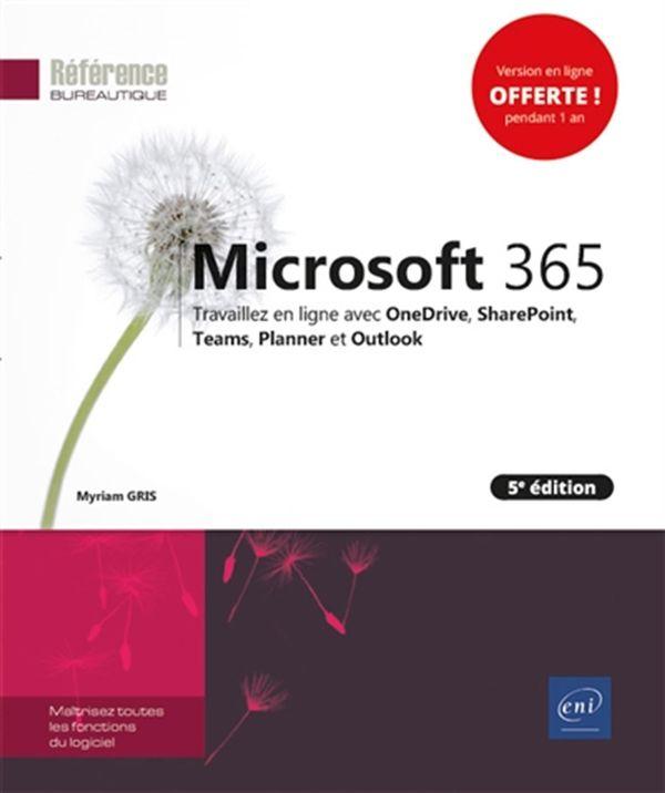 Microsoft 365 : Travaillez en ligne avec OneDrive, SharePoint, Teams, Planner et Outlook 5e éditon