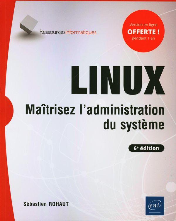 Linux - Maîtrisez l'administration du système 6e édition