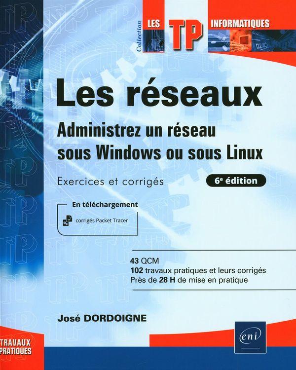 Les réseaux - Administrez un réseau sous Windows ou sous Linux : Exercices et corrigés 6e édition