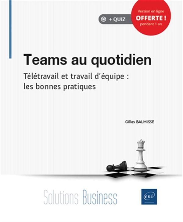 Teams au quotidien - Télétravail et travail d'équipe : les bonnes pratiques