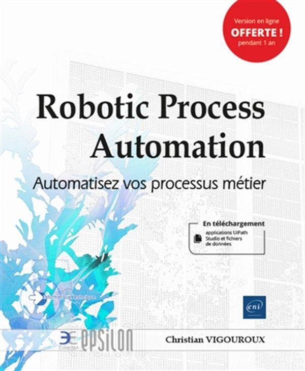 Robotic Process Automation : Automatisez vos processus métier