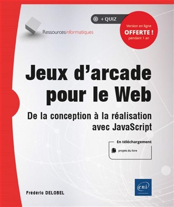 Jeux d'arcade pour le Web - De la conception à la réalisation avec JavaScript
