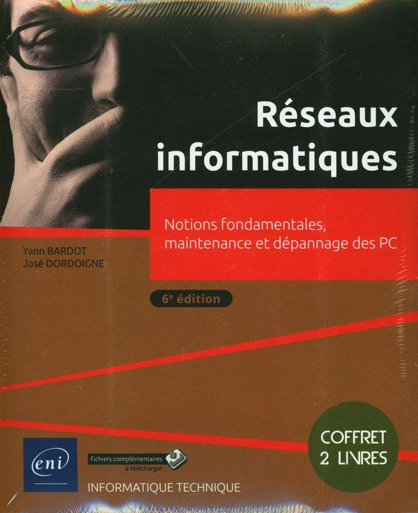 Réseaux informatiques : Notions fondamentales, maintenance et dépannage des PC - 6e édition