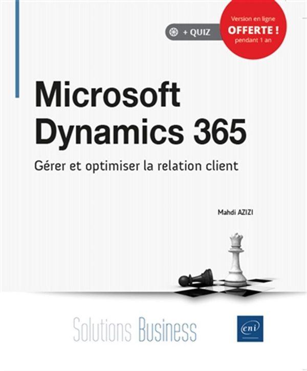 Microsoft Dynamics 365 - Gérer et optimiser la relation client
