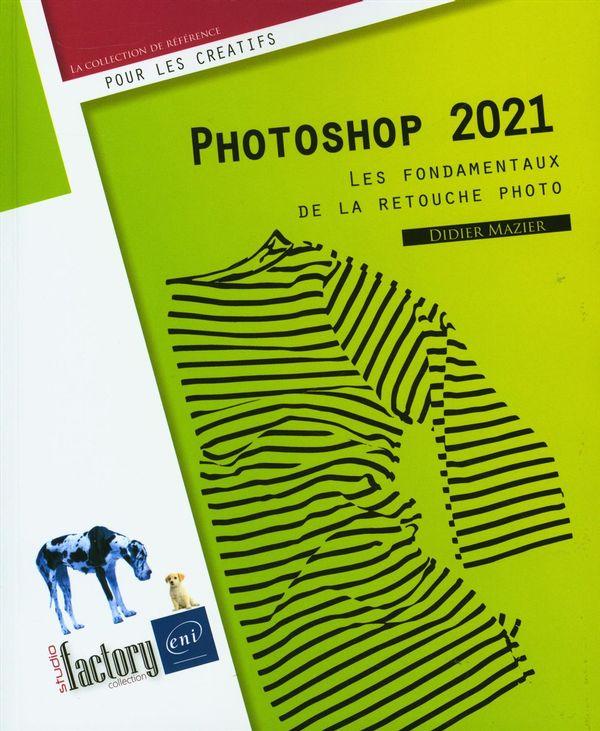 Photoshop 2021 : Les fondamentaux de la retouche photo