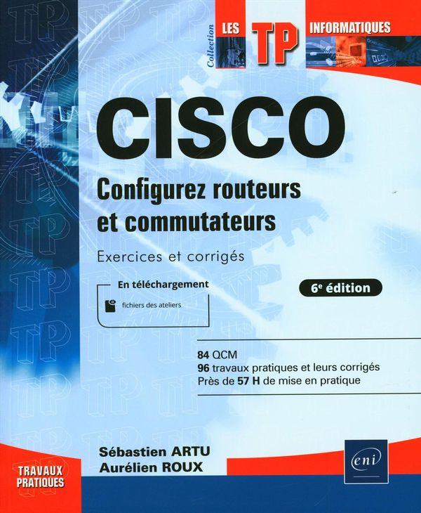CISCO - Configurez routeurs et commutateurs : Exercices et corrigés - 6e édition