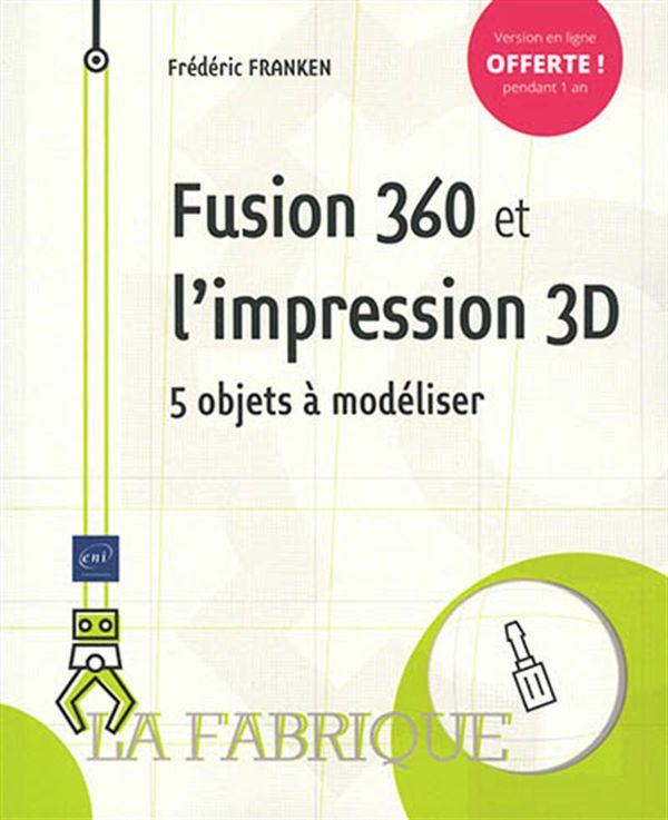 Fusion 360 et l'impression 3D : 5 objets à modéliser