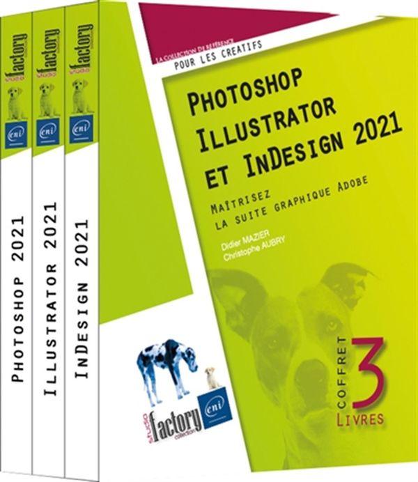 Photoshop, Illustrator et InDesign 2021 : Maîtriser la suite graphique - Coffret 3 livres