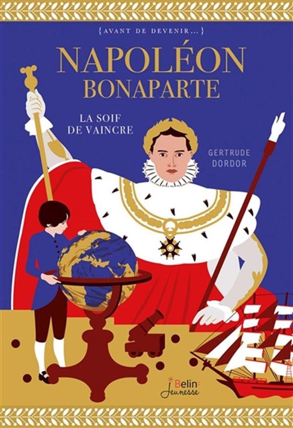 Napoléon Bonaparte: la soif de vaincre