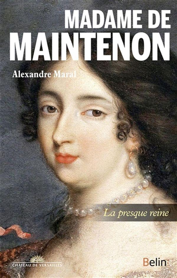Madame de Maintenon - La presque reine