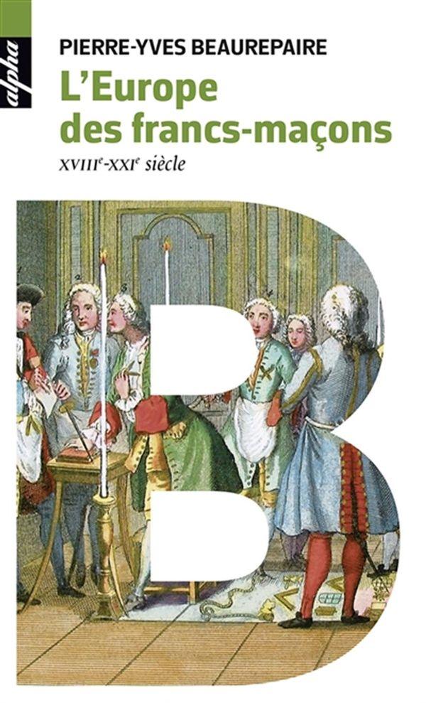 L'Europe des francs-maçons - XVIIIe et XXIe siècles
