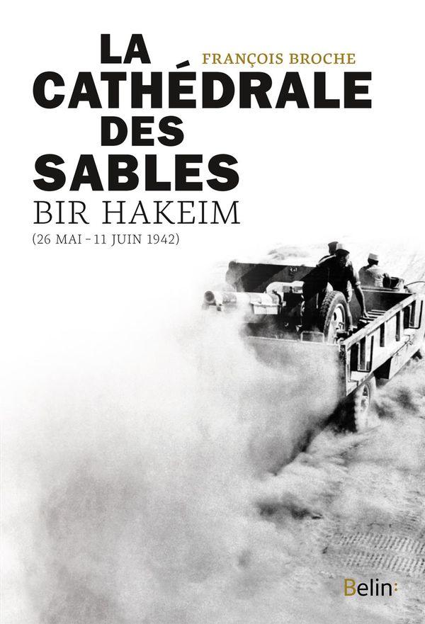 La Cathédrale des sables : Bir Hakeim (26 mai-11 juin 1942)