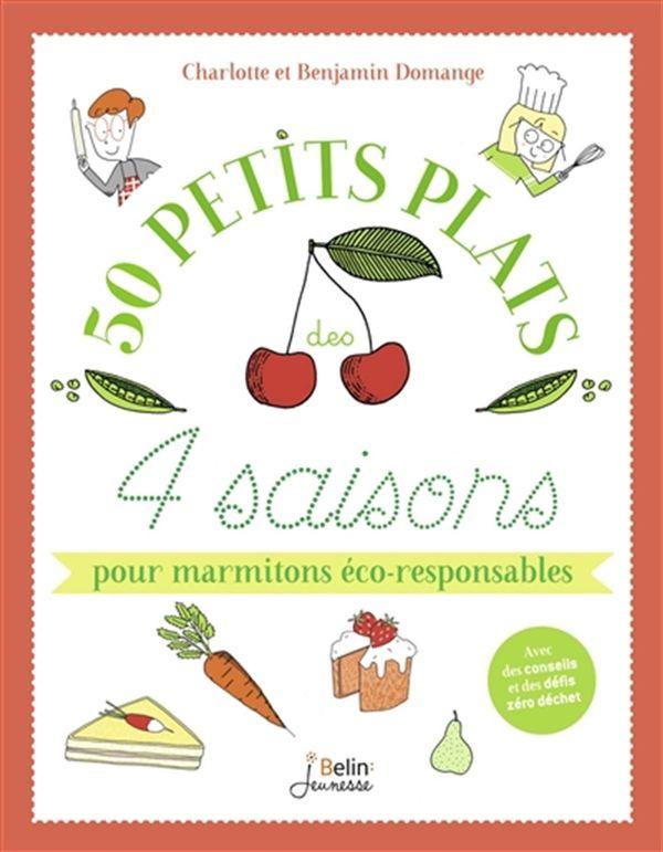 50 petits plats des 4 saisons pour marmitons éco-responsables N.E.